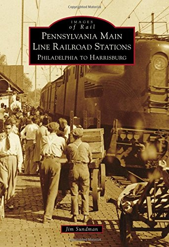 Pennsylvania Main Line Railroad Stations: Philadelphia to Harrisburg (Images of Rail) -