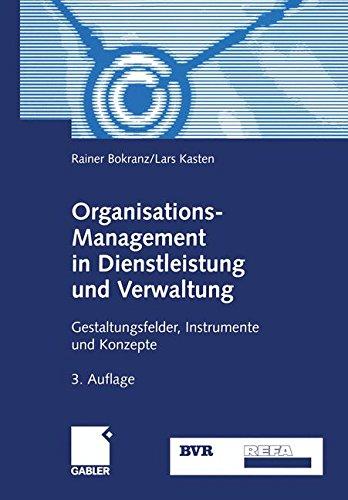 Organisations-Management in Dienstleistung und Verwaltung. Gestaltungsfelder, Instrumente und Konzepte