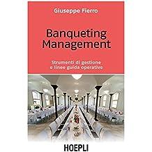 Banqueting Management: Strumenti di gestione e linee guida operative (Marketing e management)