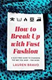 How To Break Up With Fast Fashion: A guilt-free guide to changing the way you shop - for good (English Edition)
