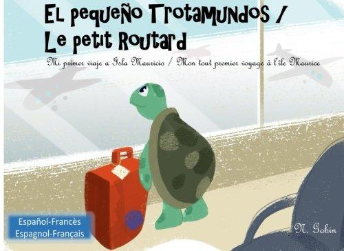 El pequeno Trotamundos/Le petit Routard: Libro bilingue para ninos de 1-6 anos (espanol - frances) Livre bilingue pour enfants (francais - tout premier voyage a l'ile Maurice: Volume 1 por N Gobin