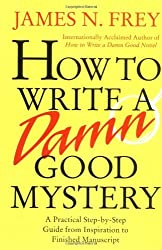 How to Write a Damn Good Mystery: A Practical Step-by-Step Guide from Inspiration to Finished Manuscript by James N. Frey (2004-02-12)
