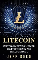 Litecoin: An Introduction to Litecoin Cryptocurrency and Litecoin Mining (A Litecoin Primer) (English Edition)