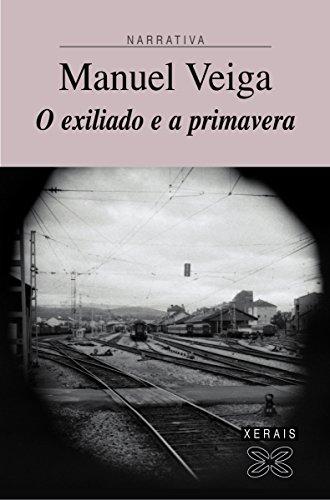 O exiliado e a primavera (Edición Literaria - Narrativa E-Book) (Galician Edition) por Manuel Veiga Taboada