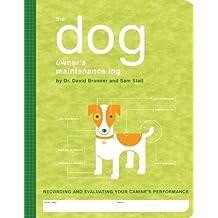 The Dog Owner's Maintenance Log (Owner's and Instruction Manual) by Dr. David Brunner (2005-06-01)