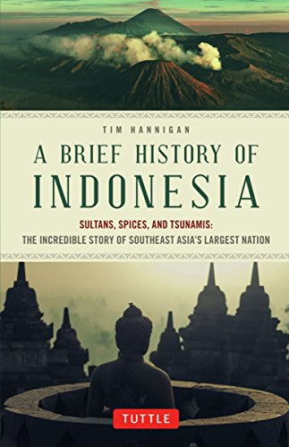 A Brief History of Indonesia: Sultans, Spices, and Tsunamis: The Incredible Story of Southeast Asia's Largest Nation por Tim Hannigan