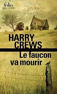 Harry Crews – Le faucon va mourir (2017)