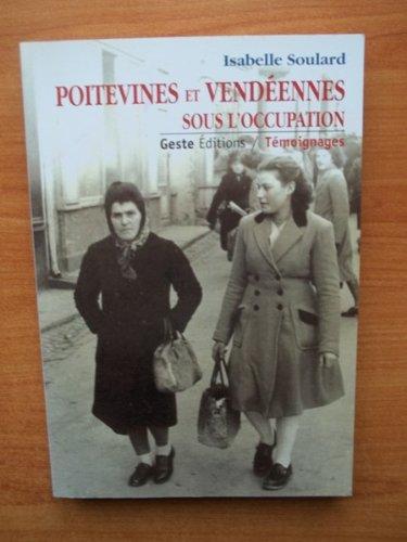 Poitevines et Vendeennes Sous l'Occupation par Isabelle Soulard