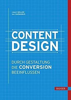 Content Design: Durch Gestaltung die Conversion beeinflussen von [Weller, Robert, Harmanus, Ben]