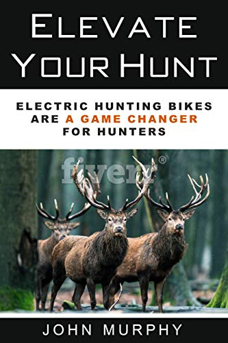 Elevate Your Hunt: How to use eBikes when you're game hunting deer and other animals (English Edition)