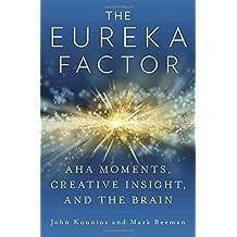 The Eureka Factor: Aha Moments, Creative Insight, and the Brain by John Kounios (2015-04-14)