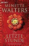 Die letzte Stunde: Historischer Roman - Minette Walters