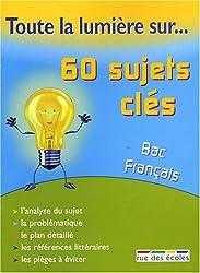 60 sujet clés, Bac Français 1ère : Toutes séries