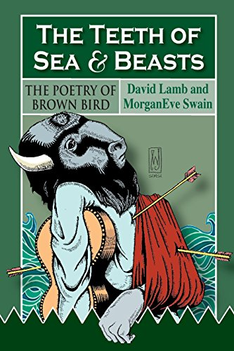The Teeth of Sea and Beasts: The Poems of Brown Bird (Song Of The Beast)
