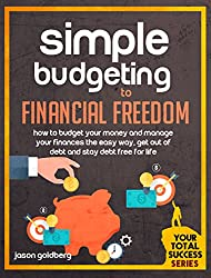 Simple Budgeting To Financial Freedom: How To Budget Your Money And Manage Your Finances The Easy Way, Get Out Of Debt And Stay Debt Free For Life (English Edition)