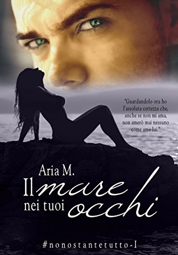 Il mare nei tuoi occhi (Nonostante tutto - la serie. Volume 1)