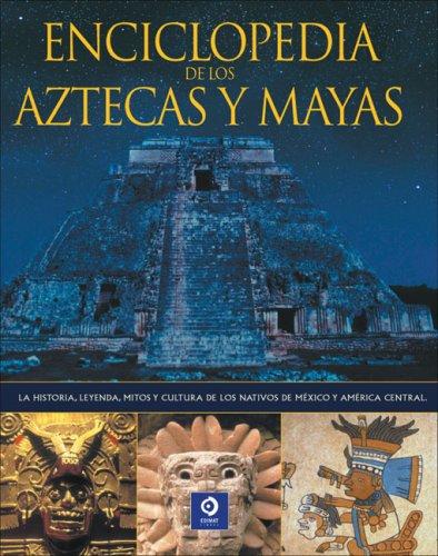 Enciclopedia De Los Aztecas Y Mayas La Historia Leyenda Mitos Y Cultura De Los Nativos De Mexico Y America