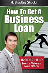 How To Get a Business Loan; Insider Help From a Veteran Loan Officer (English Edition)