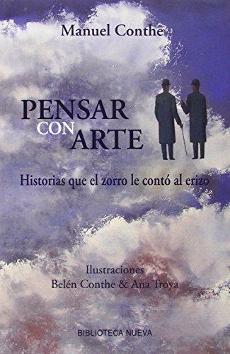 Pensar con arte: Historias que el zorro le contó al erizo (Libros Singulares) por Manuel Conthe Gutiérrez