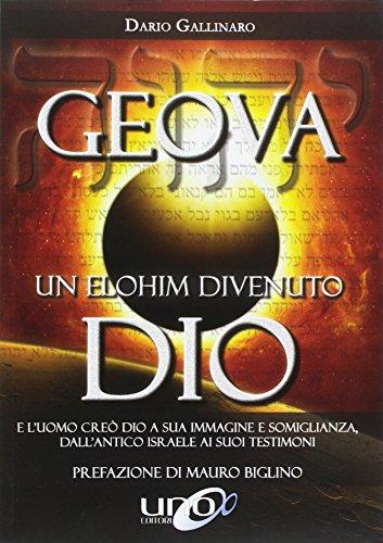Geova un Elohim divenuto Dio. E l'uomo creò Dio a sua immagine e somiglianza, dall'antico Israele ai suoi testimoni
