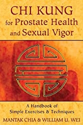 Chi Kung for Prostate Health and Sexual Vigor: A Handbook of Simple Exercises and Techniques by Mantak Chia (2013-11-02)