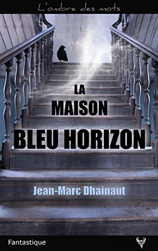 La maison bleu horizon par [Dhainaut, Jean-Marc]