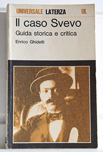 IL CASO SVEVO GUIDA STORICA E CRITICA A CURA DI ENRICO GHIDETTI UNIVERSALE LATERZA 1984