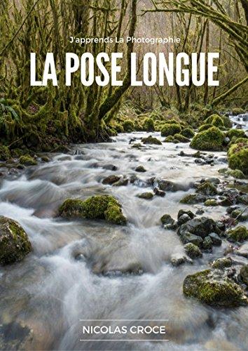 La Pose Longue: Les secrets de la photographie en pose longue enfin expliqus simplement