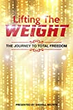 Lifting the Weight: The Journey to Total Freedom (English Edition)