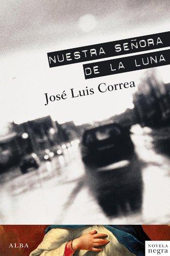 Nuestra Señora de la Luna (Novela negra) por José Luis Correa
