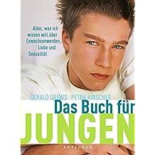 Das Buch für Jungen: Alles, was ich wissen will über Erwachsenwerden, Liebe und Sexualität