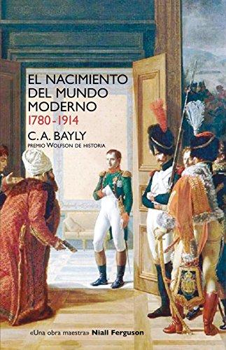 Descargar Libro El nacimiento del mundo moderno. 1780-1914: Conexiones y comparaciones globales (Historia (siglo Xxi)) de Christopher A. Bayly