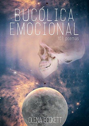 BUCÓLICA EMOCIONAL: Poemas de amor, vida e introspección. (Poesía intimista y optimista) por OLENA BECKETT