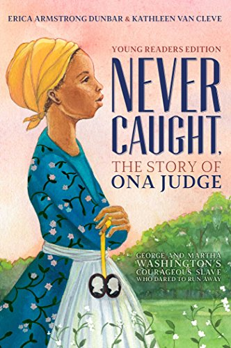 Never Caught, the Story of Ona Judge: George and Martha Washington's Courageous Slave Who Dared to Run Away; Young Readers Edition (English Edition)
