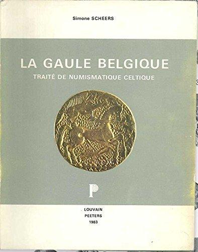 Scheers S. - La Gaule Belgique -- Traite De Numismatique Celtique