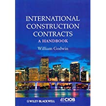 [International Construction Contracts: A Handbook] (By: William Godwin) [published: February, 2013]