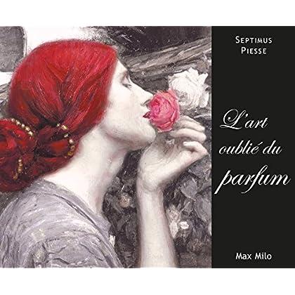 L'art oublié du parfum: Essais - documents (Essais-Documents)