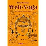 Welt-Yoga: Der Weg des wahren Selbst