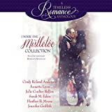 Under the Mistletoe: Six Contemporary Romance Novellas: A Timeless Romance Anthology, Book 14