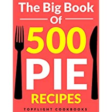 PIE: The 500 Best Homemade Pie Recipes (pie cookbook, savory pie recipes, low carb, vegetarian, vegan, paleo, gluten free, fruit pies, quiche recipes, ... puff pastry recipes) (English Edition)