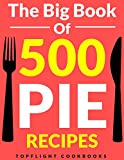 #10: PIE: The 500 Best Homemade Pie Recipes (pie cookbook, savory pie recipes, low carb, vegetarian, vegan, paleo, gluten free, fruit pies, quiche recipes, tarts, pies, pastry, puff pastry recipes)