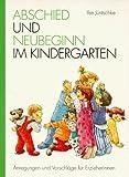 Abschied und Neubeginn im Kindergarten. Anregungen und Vorschläge für Erzieherinnen by Ilse Jüntschke (1998-05-05)