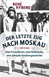 Der letzte Zug nach Moskau: Zwei Freundinnen, zwei Schicksale, eine jüdische Familiengeschichte - René Nyberg