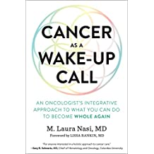 Cancer as a Wake-Up Call: An Oncologist's Integrative Approach to What You Can Do to Become Whole Again (English Edition)