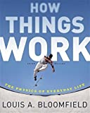 How Things Work: The Physics of Everyday Life by Louis A. Bloomfield (2005-10-07)