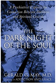The Dark Night of the Soul: A Psychiatrist Explores the Connection Between Darkness and Spiritual Growth di [May, Gerald G.]