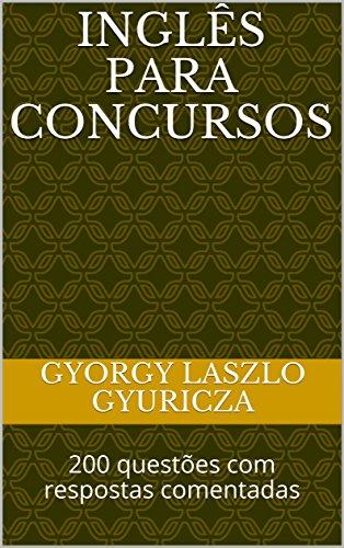 INGLÊS PARA CONCURSOS: 200 questões com respostas comentadas (Portuguese Edition) por Gyorgy Laszlo Gyuricza