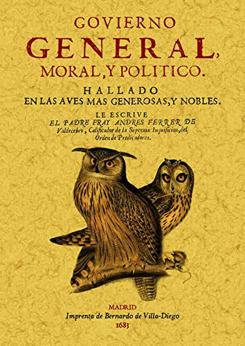 Govierno general, moral y politico: hallado en las aves mas generosas y nobles