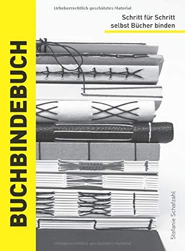 Buchbindebuch: Schritt für Schritt selbst Bücher binden