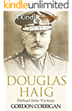 Douglas Haig: Defeat Into Victory (Kindle Single)
